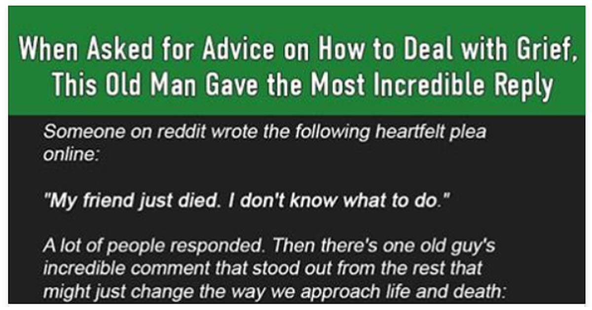 When Asked for Advice On How To Deal With Grief, This Old ...